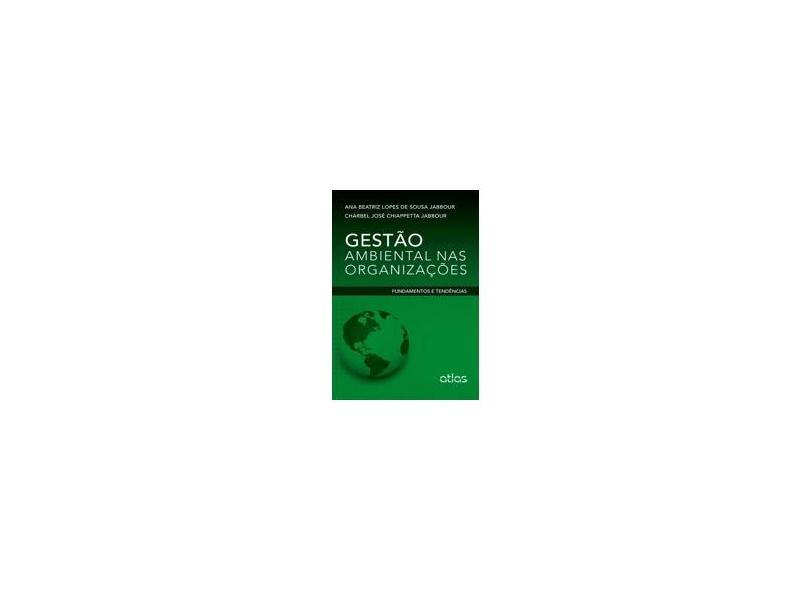 Gestão Ambiental Nas Organizações - Fundamentos e Tend~encias - Jabbour, Ana Beatriz Lopes De Sousa - 9788522477166
