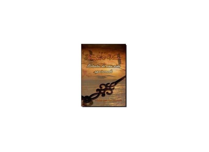 Tempos e Ventos. Retratos de Uma Vida Apaixonada - Claudio Cesar Cordeiro - 9788541101806