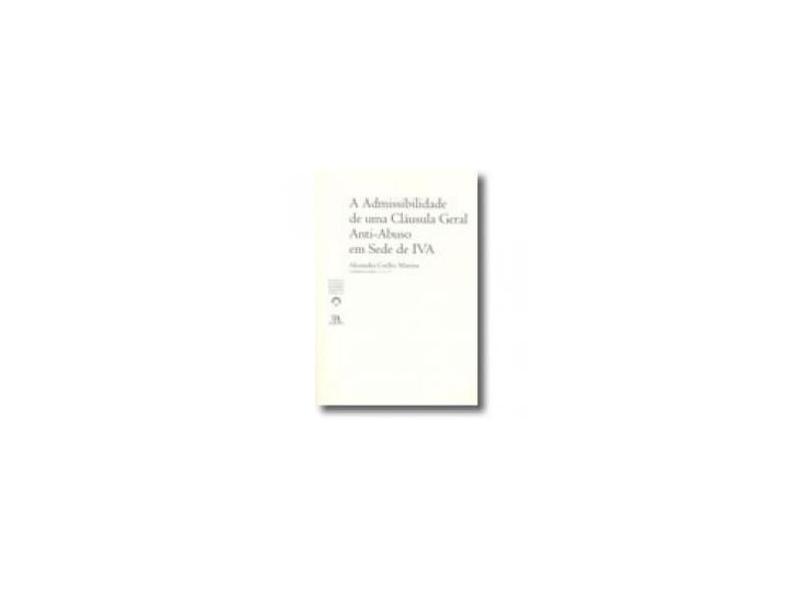 A admissibilidade de uma cláusula geral anti-abuso em sede de IVA (Volume 7) - Alexandra Coelho Martins - 9789724030234