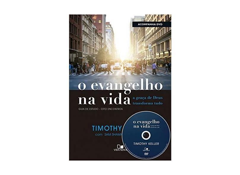 O Evangelho na Vida. A Graça de Deus Transforma Tudo (+ DVD com Palestras) - Timothy Keller - 9788527508520