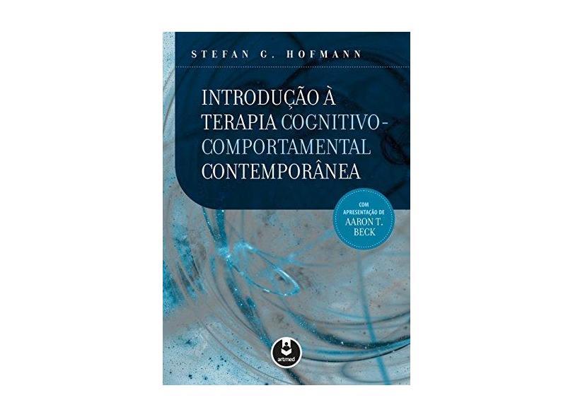 Introdução À Terapia Cognitivo-Comportamental Contemporânea - Hofmann, Stefan G. - 9788582710944