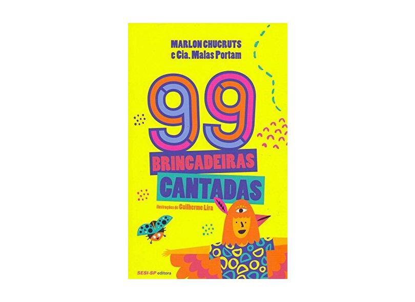 99 Brincadeiras Cantadas - Marlon Chucruts E Cia. Malas Portam - 9788550404011