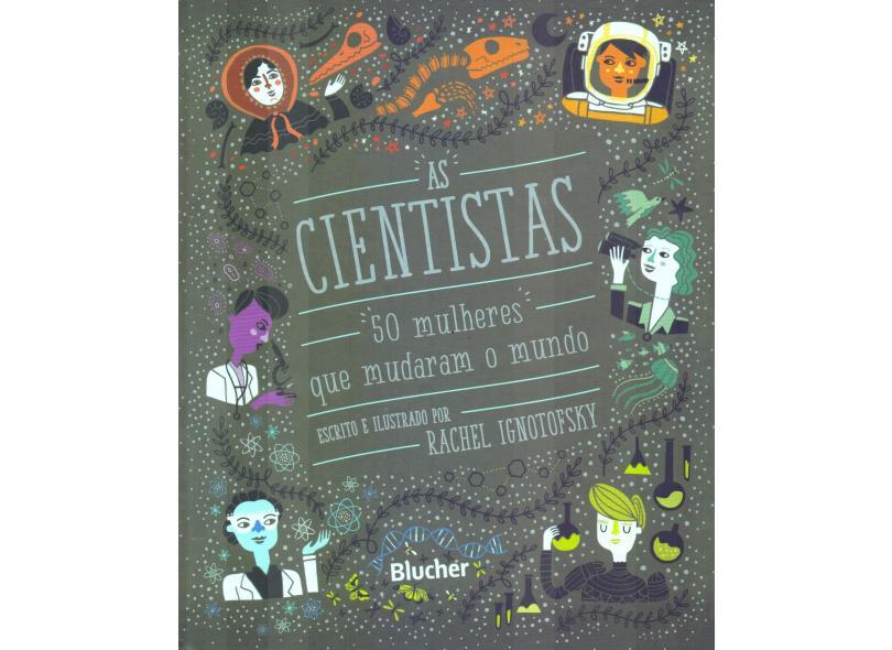 As Cientistas. 50 Mulheres que Mudaram o Mundo - Rachel Ignotofsky - 9788521211723