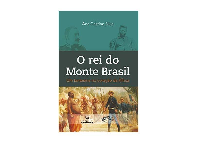 O Rei Do Monte Brasil - Um Fantasma No Coração Da África - Silva,ana Cristina - 9788575317518