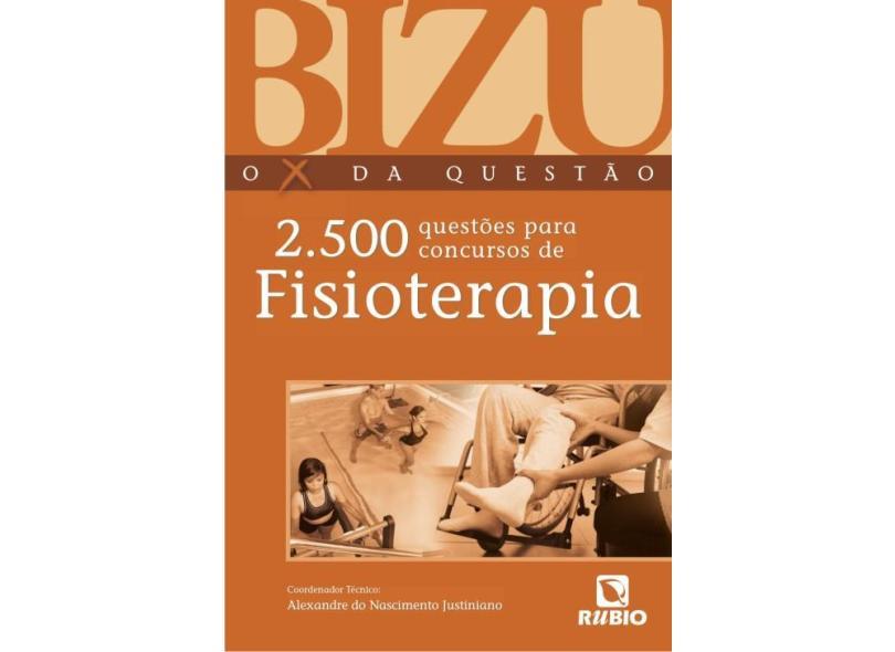 Bizu - o X da Questão - 2.500 Questões Para Concursos de Fisioterapia - Alexandre Do Nascimento Justiniano - 9788584110049