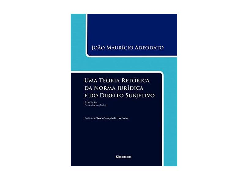 Uma Teoria Retórica da Norma Jurídica e do Direito Subjetivo - 2ª Ed. 2014 - Adeodato, João Maurício - 9788583100317