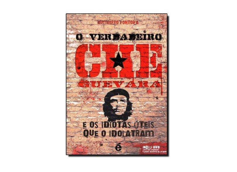 O Verdadeiro Che Guevara - E os Idiotas Úteis que o Idolatram - Acompanha DVD - Fontova, Humberto - 9788588062696
