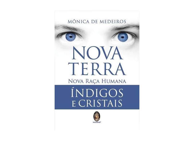 Nova Terra, Nova Raça Humana Índigos e Cristais - Mônica De Medeiros - 9788537010921