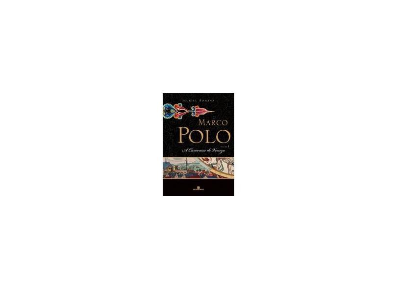 Marco Polo- Vol. I - A Caravana de Veneza - Romana, Muriel - 9788528608755