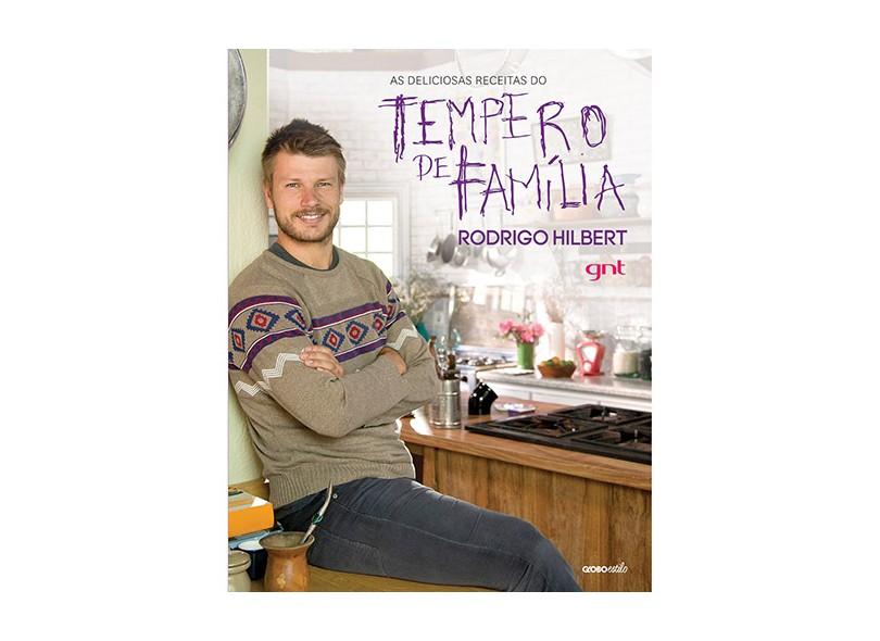 As Deliciosas Receitas do Tempero de Família - Rodrigo Hilbert - 9788525057525