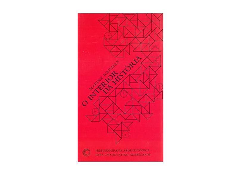 O Interior da História - Historiografia Arquitetônica Para Uso de Latino-americanos - Estudos 308 - Waisman, Marina - 9788527309707
