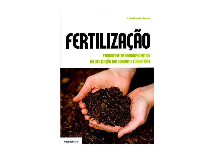 Fertilização - Fundamentos Agroambientais da Utilização Dos Adubos e Corretivos - Santos, J. Quelhas Dos - 9789897230851