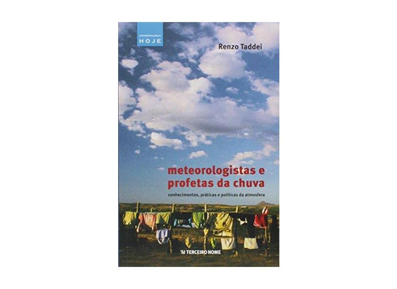 Meteorologistas E Profetas Da Chuva: Conhecimentos, Práticas e Políticas Da Atmosfera - Renzo Taddei - 9788578162016