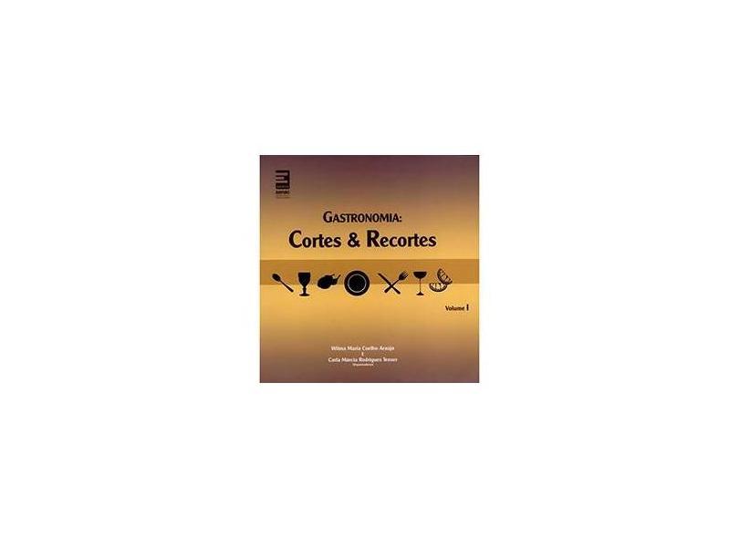 Gastronomia - Cortes & Recortes - Araújo, Wilma Maria C.; Tenser, Carla Márcia Rodrigues - 9788598694191