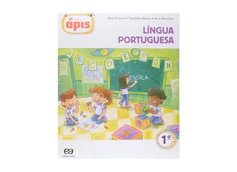 Projeto Ápis: Língua Portuguesa - 1º Ano - Vera Marchezi, Ana Borgatto, Terezinha Bertin - 9788508169160