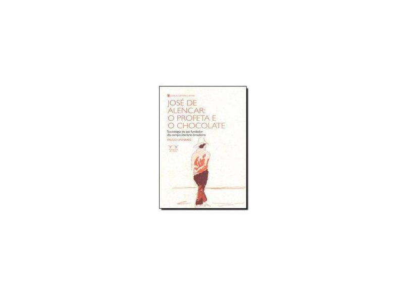 José de Alencar. O Profeta e o Chocolate - Paulo Linhares - 9788563171849