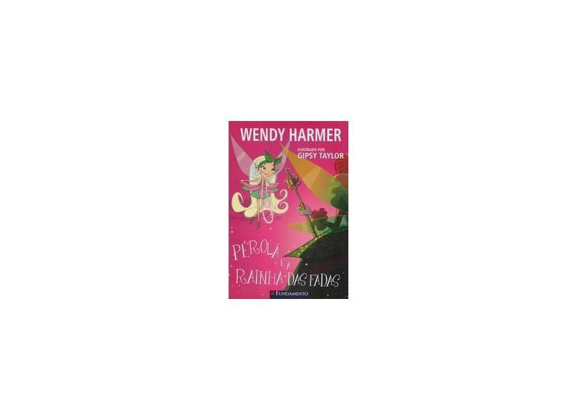 Pérola e a Rainha das Fadas - Harmer, Wendy - 9788576765431