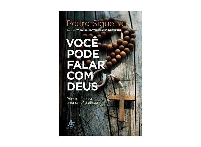 Você Pode Falar com Deus. Princípios Para Uma Oração Eficaz - Siqueira Pedro - 9788543104744