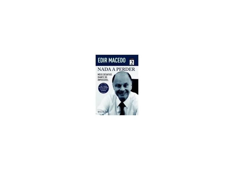 Nada A Perder 2 - Meus Desafios Diante do Impossível - Macedo, Edir - 9788542201390