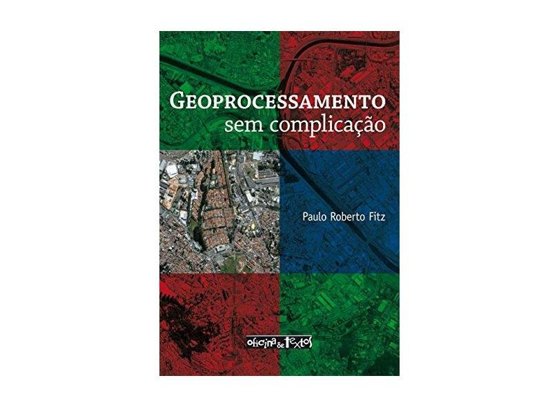 Geoprocessamento Sem Complicação - Fitz, Paulo Roberto - 9788586238826