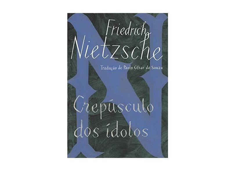 Crepúsculo Dos Ídolos - Nietzsche, Friedrich - 9788535928587
