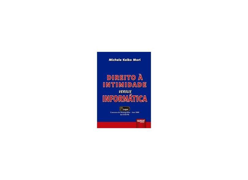 Direito a Intimidade Versus Informática - Michele Keiko Mori - 9788573947915
