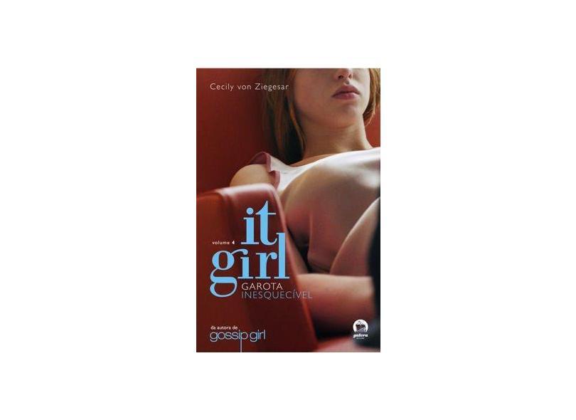 It Girl 4 - Garota Inesquecivel - Ziegesar, Cecily Von - 9788501082589