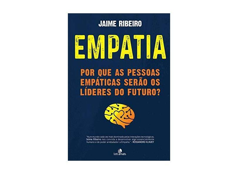 Empatia por que as Pessoas Empáticas Serão os Líderes do Futuro - Jaime Ribeiro - 9788563808974