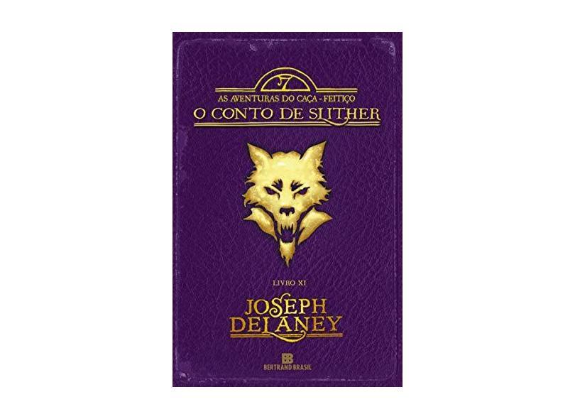 o Conto De Slither - As Aventuras Do Caça-Feitiço - Livro XI - Delaney, Joseph - 9788528622218