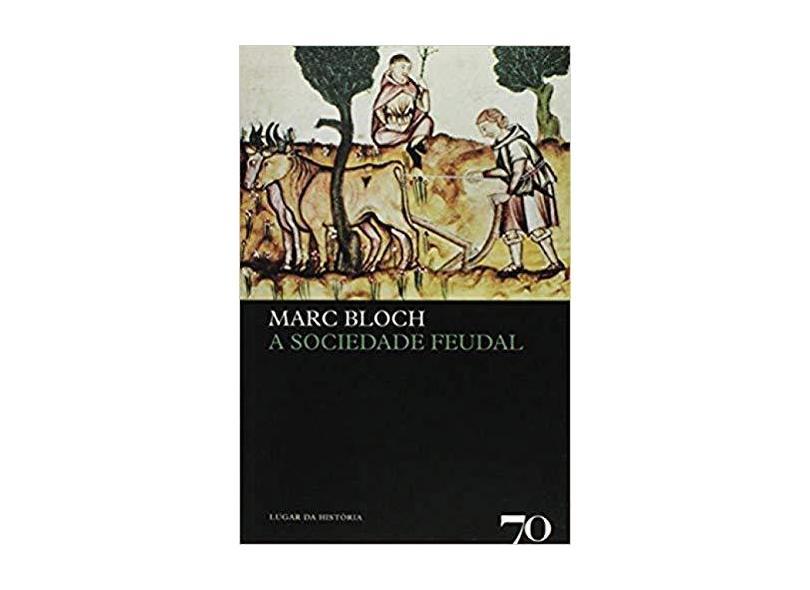 Sociedade Feudal, A - Marc Bloch - 9789724413952