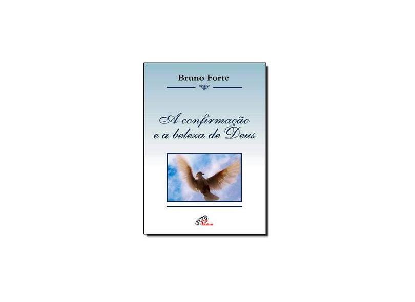 A Confirmação e a Beleza de Deus - Bruno Forte - 9788535638493