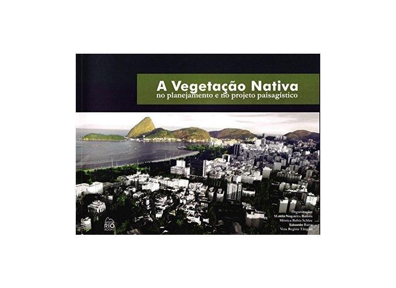 A Vegetação Nativa. No Planejamento e no Projeto Paisagístico - Eduardo Barra - 9788561556891