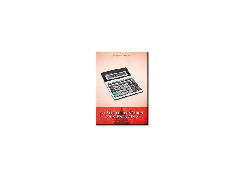 O Cálculo Econômico Sob o Socialismo - Mises, Ludwig Von; - 9788581190075