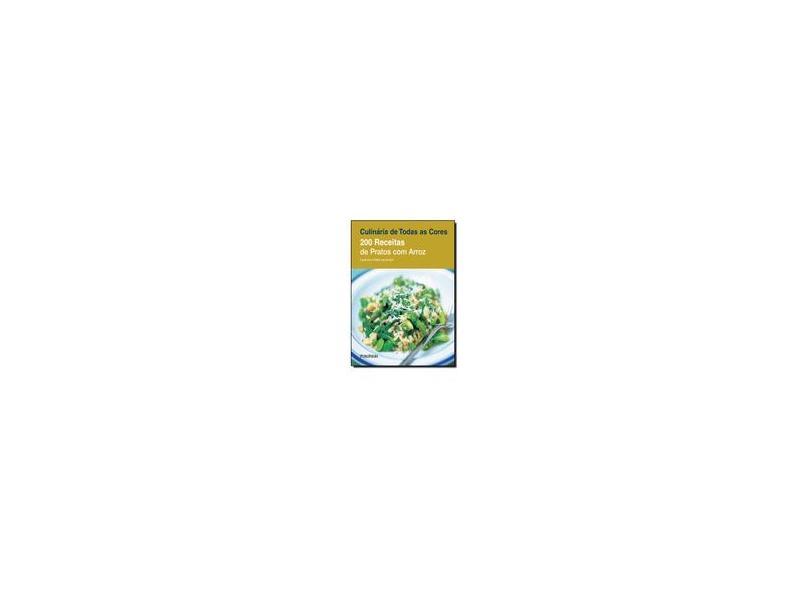 Culinária de Todas As Cores - 200 Receitas de Pratos Com Arroz - Laurendon, Laurence; Laurendon, Gilles - 9788579144844