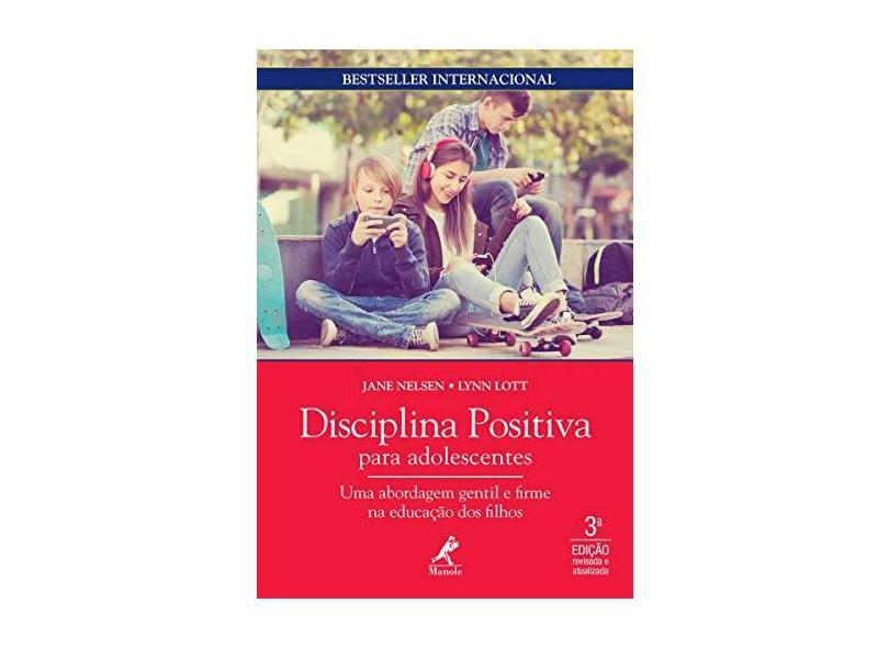 Disciplina Positiva Para Adolescentes: uma Abordagem Gentil e Firme na Educação dos Filhos - Jane Nelsen - 9788520458129
