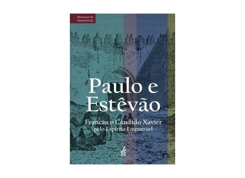 Paulo e Estevão - Episódios Históricos do Cristianismo Primitivo - Xavier,  Francisco Candido - 9788573286960