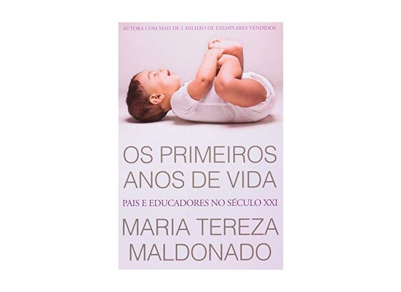 Os Primeiros Anos de Vida: Pais e Educadores no Século XXI - Maria Tereza Maldonado - 9788578278168
