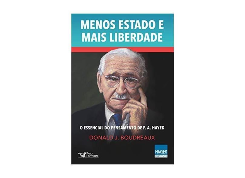 Menos Estado e Mais Liberdade. O Essencial do Pensamentos de F. A. Hayek - Donald J. Boudreaux - 9788595810129