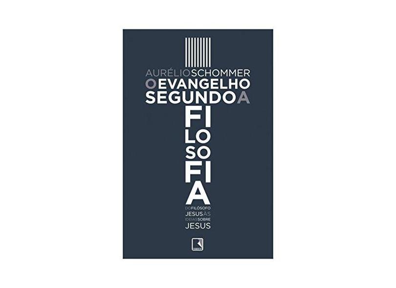 O Evangelho Segundo a Filosofia - Aurélio Schommer - 9788501107039
