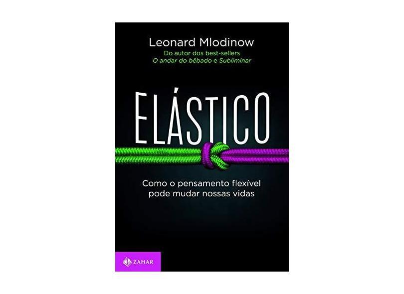 Elástico - Como O Pensamento Flexível Pode Mudar Nossas Vidas - Mlodinow,leonard - 9788537817971