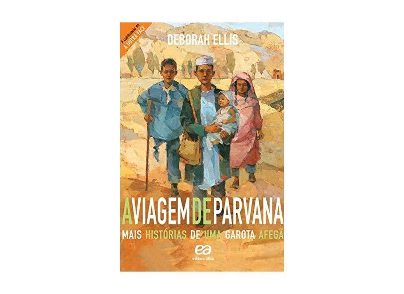 A Viagem de Parvana - Mais Historias de Uma Garota Afegã - 2ª Ed. 2012 - Col. Vasto Mundo - Ellis, Deborah - 9788508156825