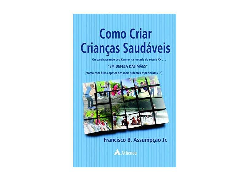 Como Criar Crianças Saudáveis - Francisco B. Assumpcao Jr. - 9788538809005