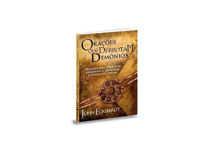 Orações Que Derrotam Demônios - Eckhardt, John - 9788561411718