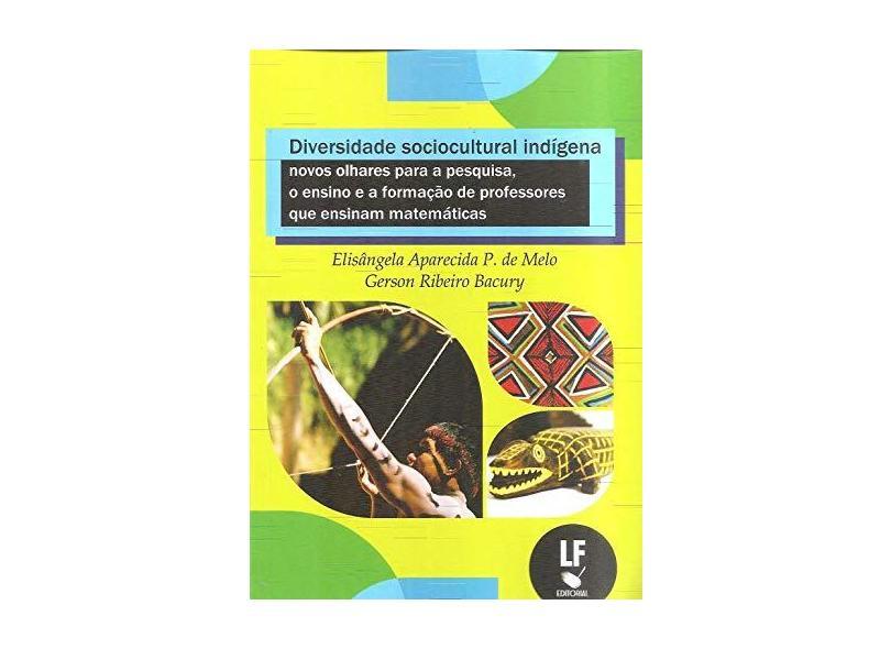 Diversidade Sociocultural Indígena. Novos Olhares Para a Pesquisa, o Ensino e a Formação - Elisângela Aparecida P. De Melo - 9788578615413