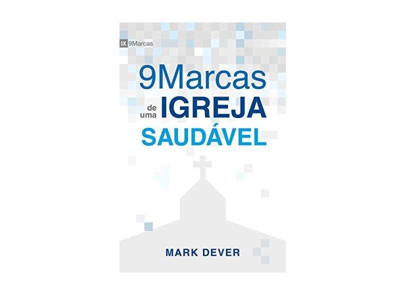 Nove Marcas de Uma Igreja Saudável - Mark Dever - 9788599145357