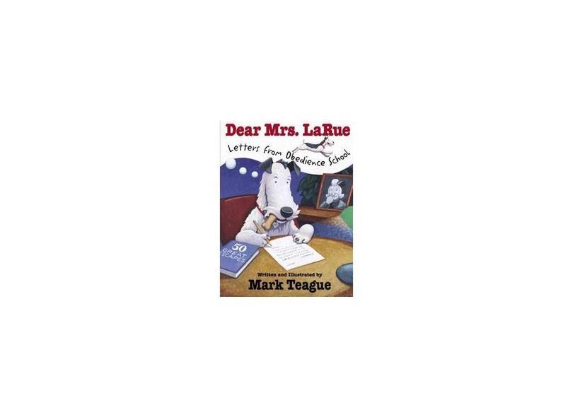Dear Mrs. Larue: Letters from Obedience School: Letters from Obedience School - Mark Teague - 9780439206631