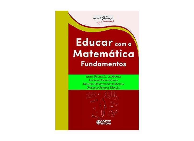 Educar Com a Matemática: Fundamentos - Anna Regina Lanner De Moura - 9788524924521