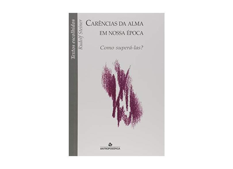 Carencias Da Alma Em Nossa Epoca - Rudolf Steiner - 9788571221406