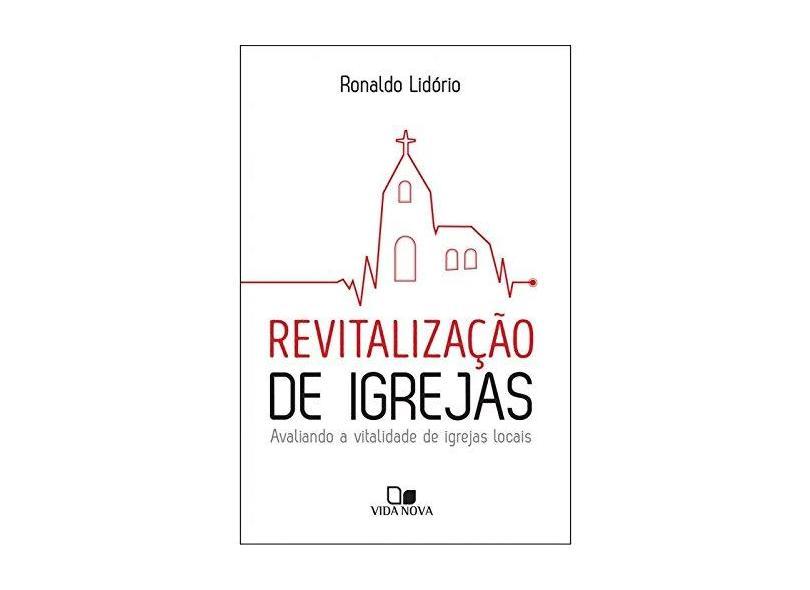 Revitalização de Igrejas. Avaliando a Vitalidade de Igrejas Locais - Lidório Ronaldo - 9788527507233