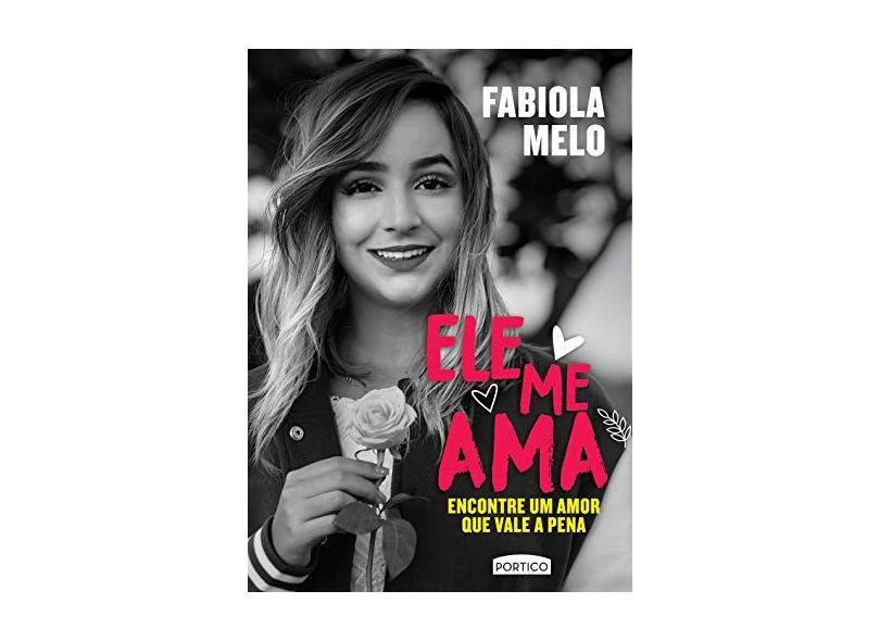 Ele Me Ama - Encontre Um Amor Que Vale Apena - Melo, Fabiola - 9788542210002